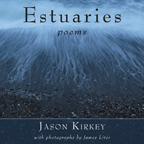 Estuaries, Jason Kirkey