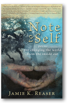 Note to Self: Poems for Changing the World from the Inside Out; Jamie K. Reaser