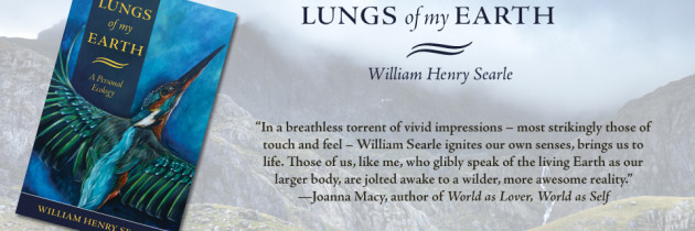 Praise for Lungs of My Earth by William Henry Searle